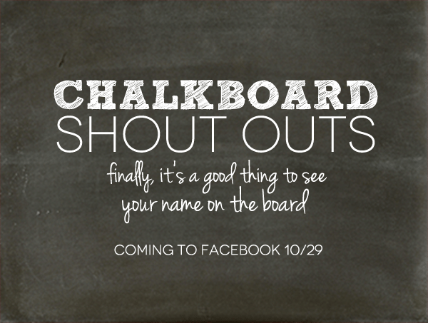 Coming Soon: Chalkboard Shout Outs