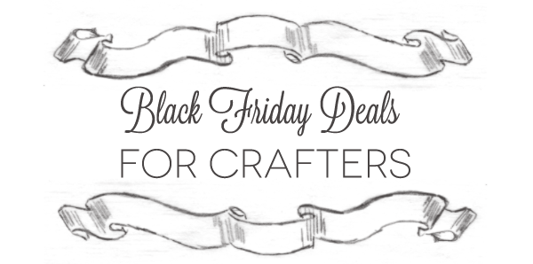 Black Friday for Crafters