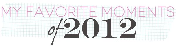Favorite-Moments of 2012 -Header