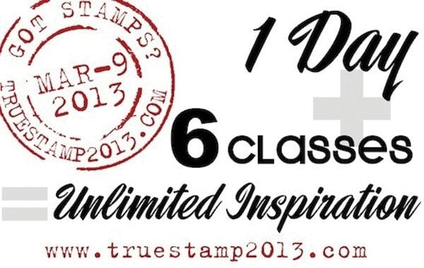 True Stamp 2013: Live Instruction That You'll Love!