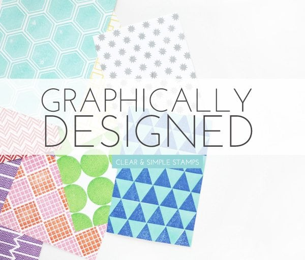 Graphicall Designed with Clear & Simple Stamps