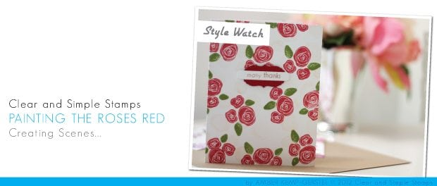 Clear and Simple Stamps: Painting the Roses Red
