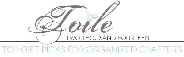 Toile 2014: Gifts for the Organized Crafter